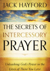 The Secrets of Intercessory Prayer: Unleashing God's Power in the Lives of Those You Love Pdf Book