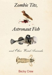 Zombie Tits, Astronaut Fish and Other Weird Animals Pdf Book