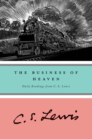The Business of Heaven: Daily Readings from C. S. Lewis