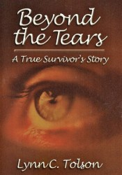 Beyond the Tears: A True Survivor's Story Pdf Book