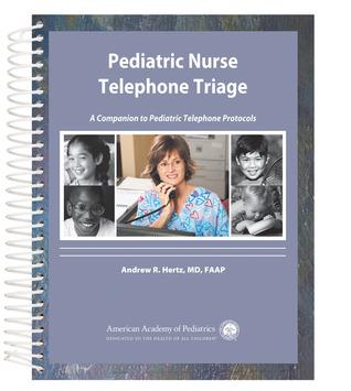 Pediatric Nurse Telephone Triage: A Companion to Pediatric Telephone Protocols
