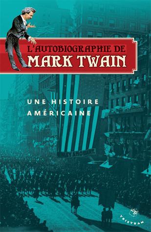 L'autobiographie de Mark Twain; une histoire américaine