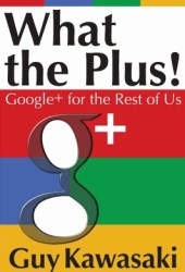 What the Plus! Google+ for the Rest of Us