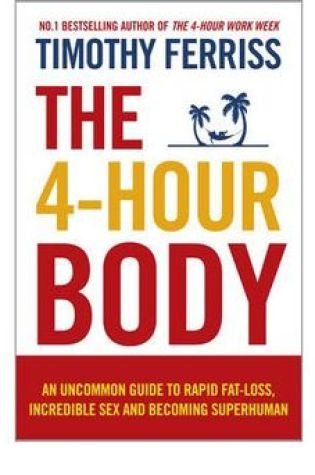 The 4-Hour Body: An Uncommon Guide to Rapid Fat-Loss, Incredible Sex, and Becoming Superhuman Book Pdf ePub