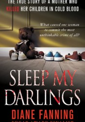 Sleep My Darlings: The true story of a mother who killed her children in cold blood Pdf Book