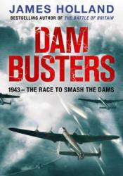 Dam Busters: The True Story of the Legendary Raid on the Ruhr Pdf Book