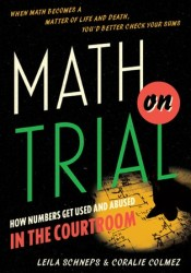 Math on Trial: How Numbers Get Used and Abused in the Courtroom Pdf Book