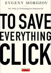 To Save Everything, Click Here: The Folly of Technological Solutionism Pdf Book