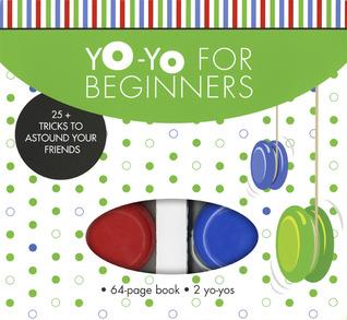 Yo-Yo for Beginners: 25+ Tricks to Astound Your Friends