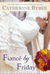 Fiancé by Friday (The Weekday Brides, #3) Book Pdf