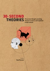 30-Second Theories: The 50 Most Thought-provoking Theories in Science, Each Explained in Half a Minute Pdf Book