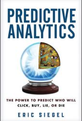 Predictive Analytics: The Power to Predict Who Will Click, Buy, Lie, or Die Book Pdf