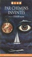 Par Chemins Inventés : Anthologie dirigée par Francine Pelletier