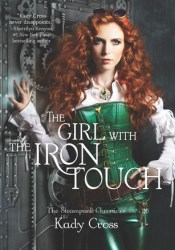 The Girl with the Iron Touch (Steampunk Chronicles, #3) Pdf Book