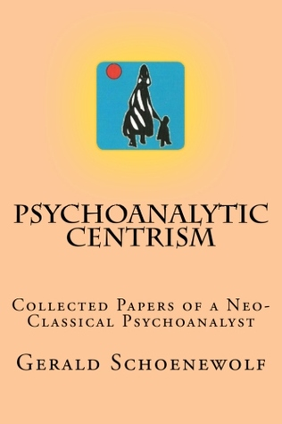 Psychoanalytic Centrism: Collected Papers of  Neo-Classical Psychoanalyst