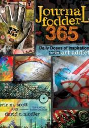Journal Fodder 365: Daily Doses of Inspiration for the Art Addict Pdf Book