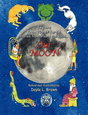 Skylore from Planet Earth: Stories from Around the World... Our Moon