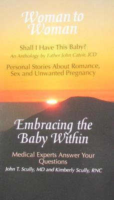 Woman to Woman: Shall I Have This Baby?/Embracing the Baby Within: Personal Stories about Romance, Sex, and Unwanted Pregnancy/Medical Experts Answer Your Questions