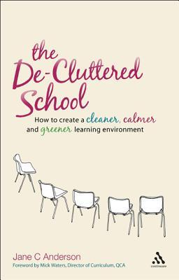 The De-Cluttered School: How to create a cleaner, calmer and greener learning environment