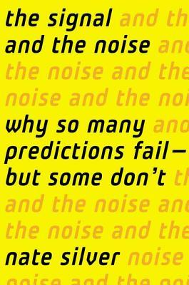 The Signal and the Noise: Why So Many Predictions Fail - But Some Don't