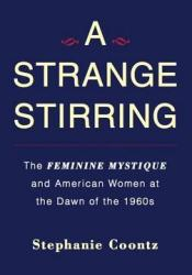 A Strange Stirring: The Feminine Mystique & American Women at the Dawn of the 1960s Pdf Book