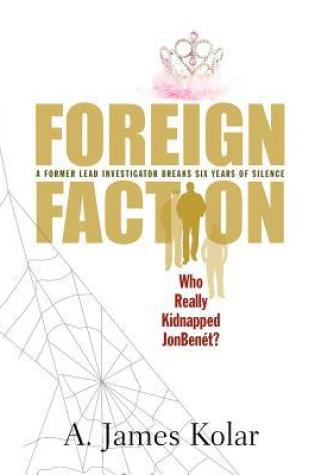 Foreign Faction - Who Really Kidnapped JonBenet? Book Pdf ePub