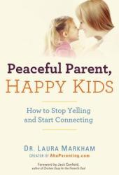 Peaceful Parent, Happy Kids: How to Stop Yelling and Start Connecting Pdf Book
