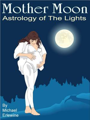 Mother Moon: Astrology Of The Lights: The 144 Sun And Moon Combinations