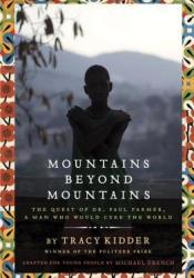 Mountains Beyond Mountains (Adapted for Young People): The Quest of Dr. Paul Farmer,  A Man Who Would Cure the World Pdf Book