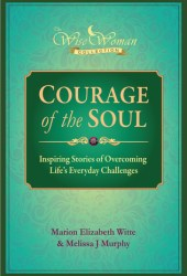 Courage of the Soul: Inspiring Stories of Overcoming Life's Everyday Challenges (The Wise Woman Collection)