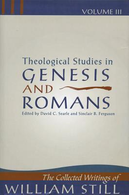 Theological Studies in Genesis and Romans (The Collected Writings of William Still, #3)