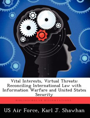 Vital Interests, Virtual Threats: Reconciling International Law with Information Warfare and United States Security