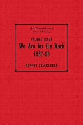 We Are for the Dark (The Collected Stories of Robert Silverberg, Volume Seven)