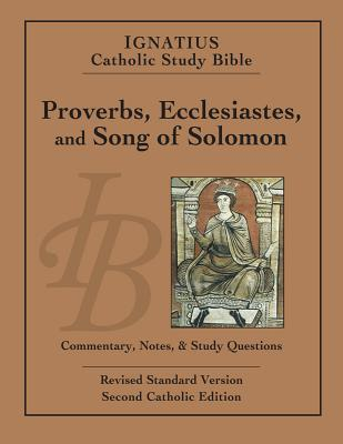 Proverbs, Ecclesiastes, and Song of Solomon: Ignatius Catholic Study Bible