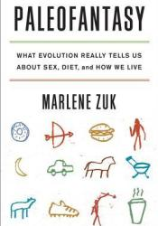 Paleofantasy: What Evolution Really Tells Us about Sex, Diet, and How We Live Pdf Book