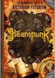 Steampunk: Extraordinary Tales of Victorian Futurism Pdf Book