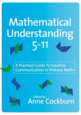 Mathematical Understanding 5-11: A Practical Guide to Creative Communication in Maths