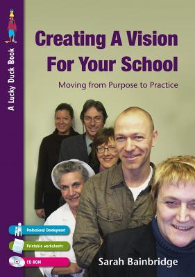 Creating a Vision for Your School: Moving from Purpose to Practice