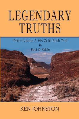 Legendary Truths, Peter Lassen & His Gold Rush Trail in Fact & Fable