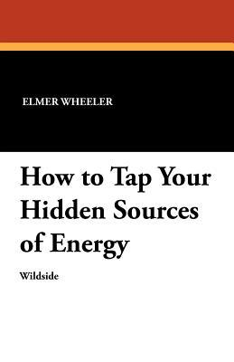 How to Tap Your Hidden Sources of Energy