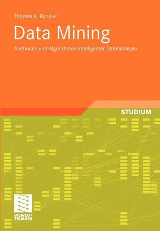 Data Mining: Methoden Und Algorithmen Intelligenter Datenanalyse
