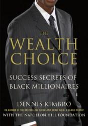 The Wealth Choice: Success Secrets of Black Millionaires Pdf Book