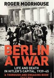 Berlin at War: Life and Death in Hitler's Capital, 1939-45 Pdf Book