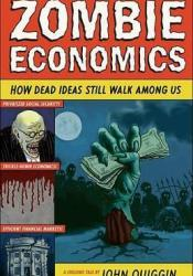 Zombie Economics: How Dead Ideas Still Walk Among Us Pdf Book