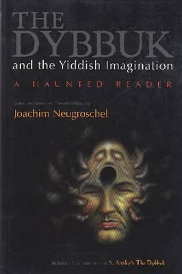 Dybbuk and the Yiddish Imagination: A Haunted Reader