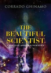 The Beautiful Scientist: A Spiritual Approach to Science Pdf Book
