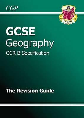 Geography: GCSE: OCR B Specification: The Revision Guide