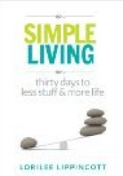 Simple Living - 30 days to less stuff and more life Pdf Book