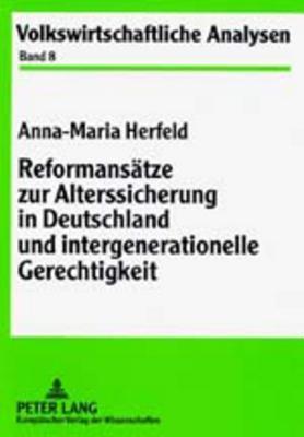 Reformansaetze Zur Alterssicherung in Deutschland Und Intergenerationelle Gerechtigkeit