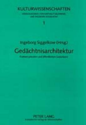 Gedaechtnisarchitektur: Formen Privaten Und Oeffentlichen Gedenkens